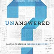 Unanswered: Lasting Truth for Trending Questions, Jeremiah Johnston