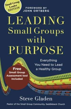 Leading Small Groups with Purpose, by Steve Gladen